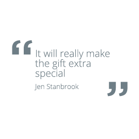 It will really make the gift extra special Jen Stanbrook